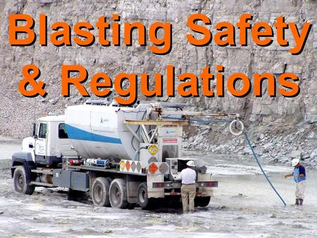 Blasting Safety & Regulations. Intro to Safe Blasting.