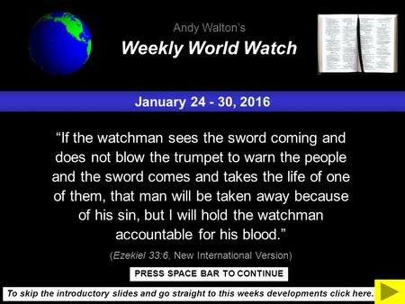"January 24 - 30, 2016 ""If the watchman sees the sword coming and does not blow the trumpet to warn the people and the sword comes and takes the life of."