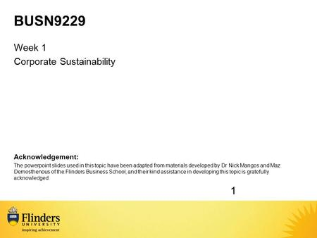 BUSN9229 Week 1 Corporate Sustainability Acknowledgement: The powerpoint slides used in this topic have been adapted from materials developed by Dr Nick.