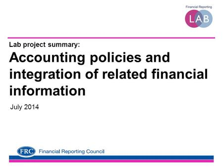 Lab project summary: Accounting policies and integration of related financial information July 2014.