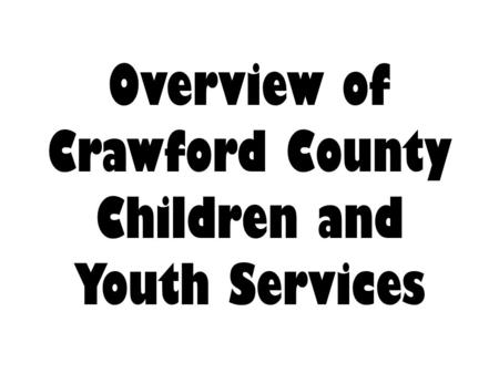 Overview of Crawford County Children and Youth Services.