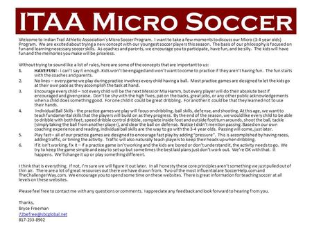 ITAA Micro Soccer Welcome to Indian Trail Athletic Association's Micro Soccer Program. I want to take a few moments to discuss our Micro (3-4 year olds)