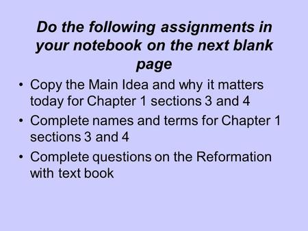 Do the following assignments in your notebook on the next blank page Copy the Main Idea and why it matters today for Chapter 1 sections 3 and 4 Complete.