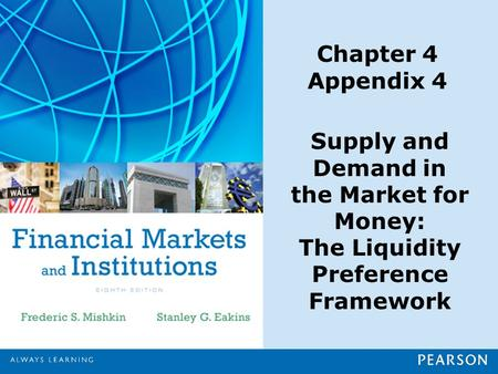 Chapter 4 Appendix 4 Supply and Demand in the Market for Money: The Liquidity Preference Framework.