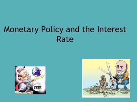Monetary Policy and the Interest Rate. Fed Goals ● Fed Goals: Economic growth and price stability (inflation control) ● When the Fed wants to lower interest.