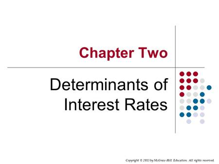 Copyright © 2015 by McGraw-Hill Education. All rights reserved. Chapter Two Determinants of Interest Rates.
