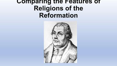 Comparing the Features of Religions of the Reformation.