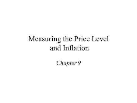 Measuring the Price Level and Inflation Chapter 9.