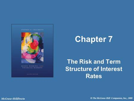 © The McGraw-Hill Companies, Inc., 2008 McGraw-Hill/Irwin Chapter 7 The Risk and Term Structure of Interest Rates.
