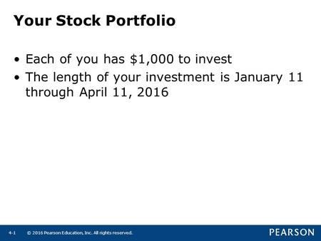 © 2016 Pearson Education, Inc. All rights reserved.4-1 Your Stock Portfolio Each of you has $1,000 to invest The length of your investment is January 11.