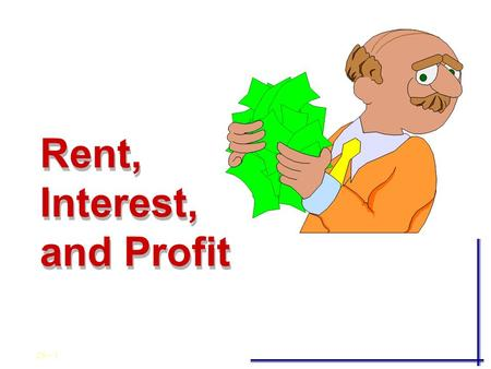 29 - 1 Rent, Interest, and Profit Rent, Interest, and Profit.