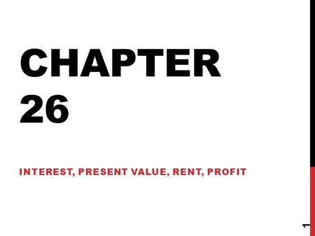 CHAPTER 26 INTEREST, PRESENT VALUE, RENT, PROFIT 1.