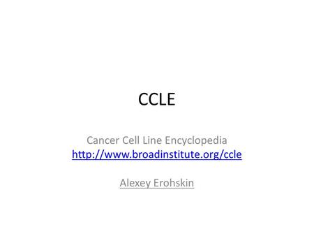 CCLE Cancer Cell Line Encyclopedia  Alexey Erohskin.