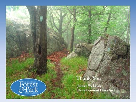 James W. Little Development Director Thank You. Protects forests, parks, walking trails and open spaces for future generations by connecting people to.