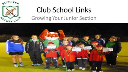 Club School Links Growing Your Junior Section. What do you do in schools? Errr……..