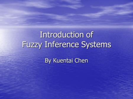 Introduction of Fuzzy Inference Systems By Kuentai Chen.