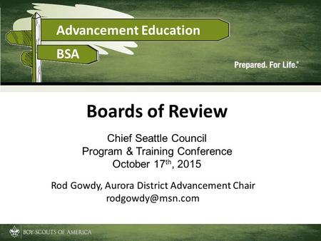Chief Seattle Council Program & Training Conference October 17 th, 2015 Rod Gowdy, Aurora District Advancement Chair Boards of Review.