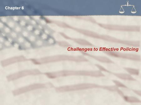 Challenges to Effective Policing Chapter 6. Be a U.S. Citizen Not have been convicted of a felony Have or be eligible to have a driver's license in the.