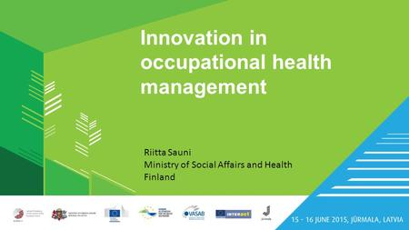 Innovation in occupational health management Riitta Sauni Ministry of Social Affairs and Health Finland.