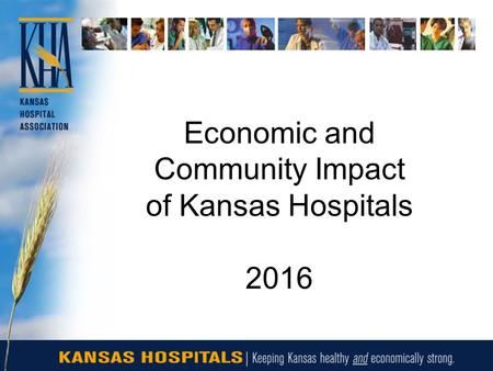 Economic and Community Impact of Kansas Hospitals 2016.