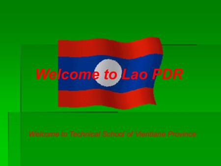 Welcome to Lao PDR Welcome to Technical School of Vientiane Province.