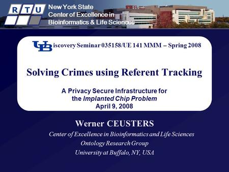 New York State Center of Excellence in Bioinformatics & Life Sciences R T U Discovery Seminar 035158/UE 141 MMM – Spring 2008 Solving Crimes using Referent.