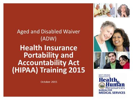 Aged and Disabled Waiver (ADW) Health Insurance Portability and Accountability Act (HIPAA) Training 2015 October 2015.