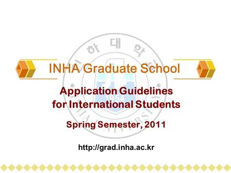 INHA Graduate School Application Guidelines for International Students Spring Semester, 2011