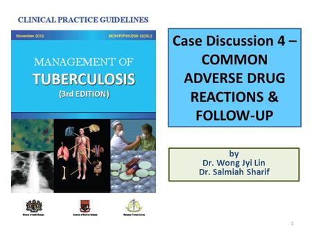 Case Discussion 4 – COMMON ADVERSE DRUG REACTIONS & FOLLOW-UP by Dr. Wong Jyi Lin Dr. Salmiah Sharif 1.
