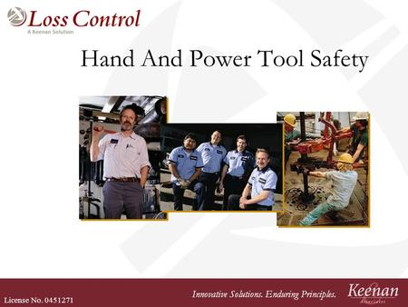 License No. 0451271 Innovative Solutions. Enduring Principles. Hand And Power Tool Safety.