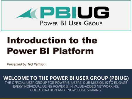 Introduction to the Power BI Platform Presented by Ted Pattison.