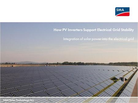 SMA Solar Technology AG How PV Inverters Support Electrical Grid Stability Integration of solar power into the electrical grid.