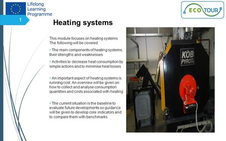Heating systems This module focuses on heating systems The following will be covered: The main components of heating systems, their strengths and weaknesses.