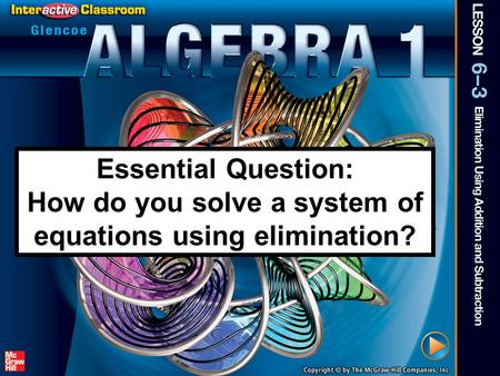 Splash Screen Essential Question: How do you solve a system of equations using elimination?