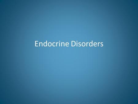 Endocrine Disorders. Type I Diabetes High blood sugar level (hyperglycemia) – >200 mg/dL – shaking, sweating, anxiety, hunger, difficulty concentrating,