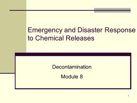 1 Emergency and Disaster Response to Chemical Releases Decontamination Module 8.