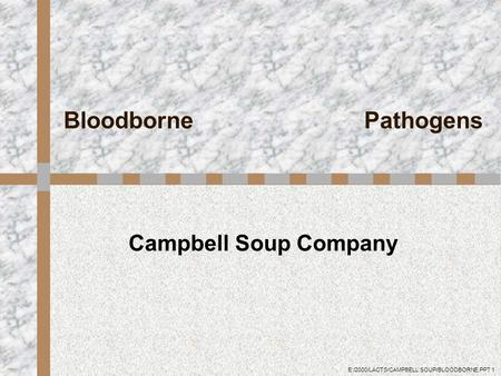 E:/2000/LACTS/CAMPBELL SOUP/BLOODBORNE.PPT 1 Campbell Soup Company Bloodborne Pathogens.
