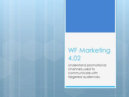 WF Marketing 4.02 Understand promotional channels used to communicate with targeted audiences.