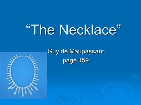 """The Necklace"" Guy de Maupassant page 159 In one paragraph, respond to the following. Proofread your paper. Tell about a time in your life when you were."