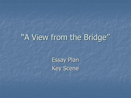 a view from the bridge drama arthur miller ppt ldquoa view from the bridgerdquo essay plan key scene sqa external report 2009 ldquo