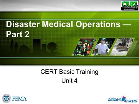 Disaster Medical Operations — Part 2 CERT Basic Training Unit 4.