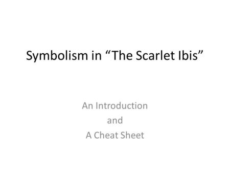 "Symbolism in ""The Scarlet Ibis"" An Introduction and A Cheat Sheet."