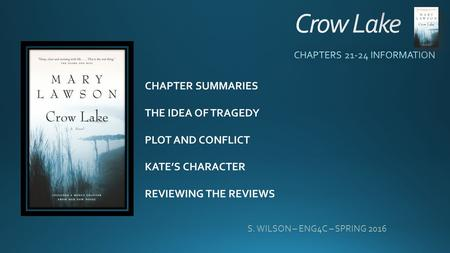 CHAPTER SUMMARIES THE IDEA OF TRAGEDY PLOT AND CONFLICT KATE'S CHARACTER REVIEWING THE REVIEWS S. WILSON – ENG4C – SPRING 2016.