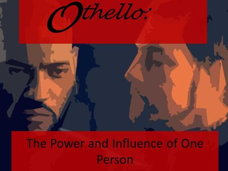 Thello: O The Power and Influence of One Person. Before we get started, let's look at some of your opinions before reading... Take a few minutes to complete.