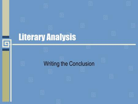 Literary Analysis Writing the Conclusion. The Conclusion gives your essay a sense of completeness and lets your readers know that they have come to the.