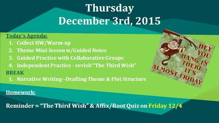 Thursday December 3rd, 2015 Today's Agenda: 1.Collect HW/Warm-up 2.Theme Mini-lesson w/Guided Notes 3.Guided Practice with Collaborative Groups 4.Independent.