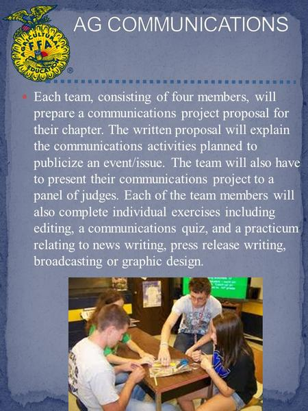 Each team, consisting of four members, will prepare a communications project proposal for their chapter. The written proposal will explain the communications.