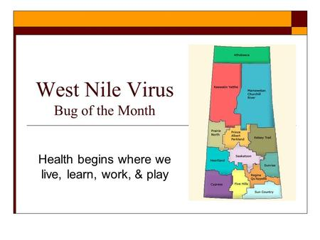 West Nile Virus Bug of the Month Health begins where we live, learn, work, & play.