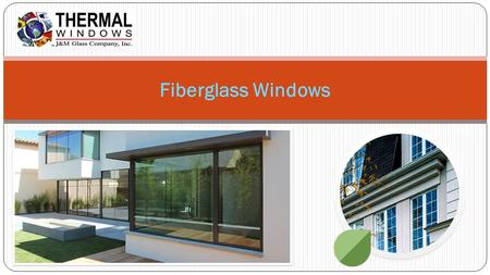 Fiberglass Windows. We at J & M Glass Co., Inc. are proud to bring you the latest in window and door technologies. With the addition of FiberGlass and.