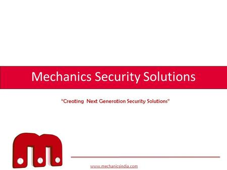 "Www.mechanicsindia.com Mechanics Security Solutions ""Creating Next Generation Security Solutions"""